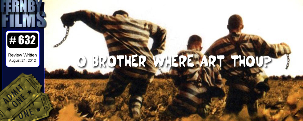 » Movie Review – O Brother Where Art Thou? Fernby Films