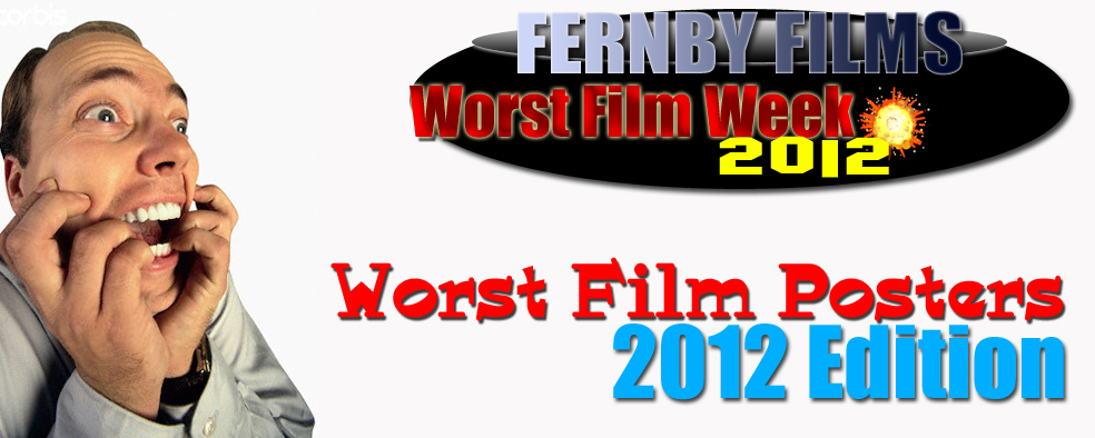 Worst Film Week – The Worst Film Posters Of All Time (2012 Edition)
