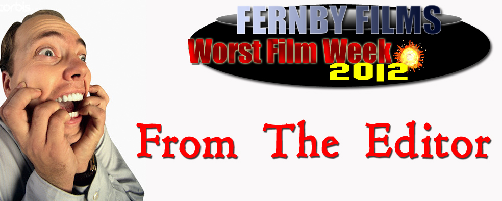Worst Film Week – From The Editor – 16.09.12