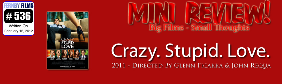 Movie Review – Crazy, Stupid, Love.  (Mini Review)