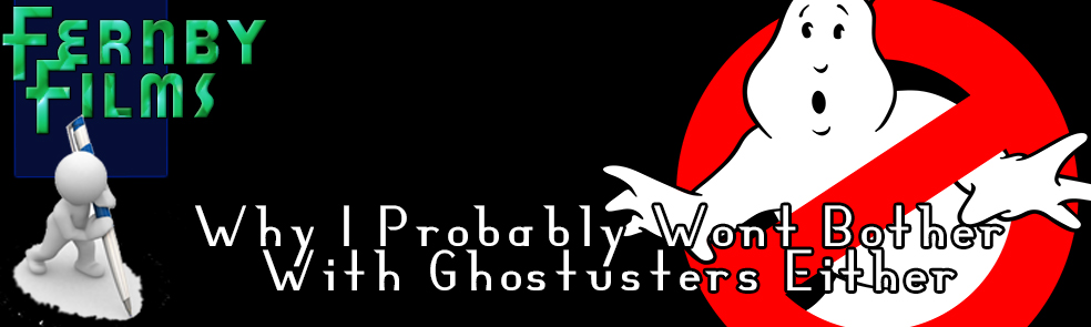 Why-I-Won't-Bother-With-Ghostbusters-Either