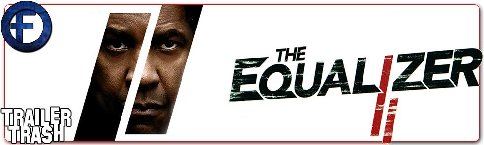 Trailer Trash! – The Equalizer 2 (Trailer #2) – Fernby Films